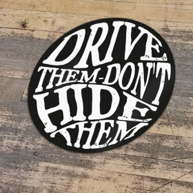 Drive Them Don't Hide Them